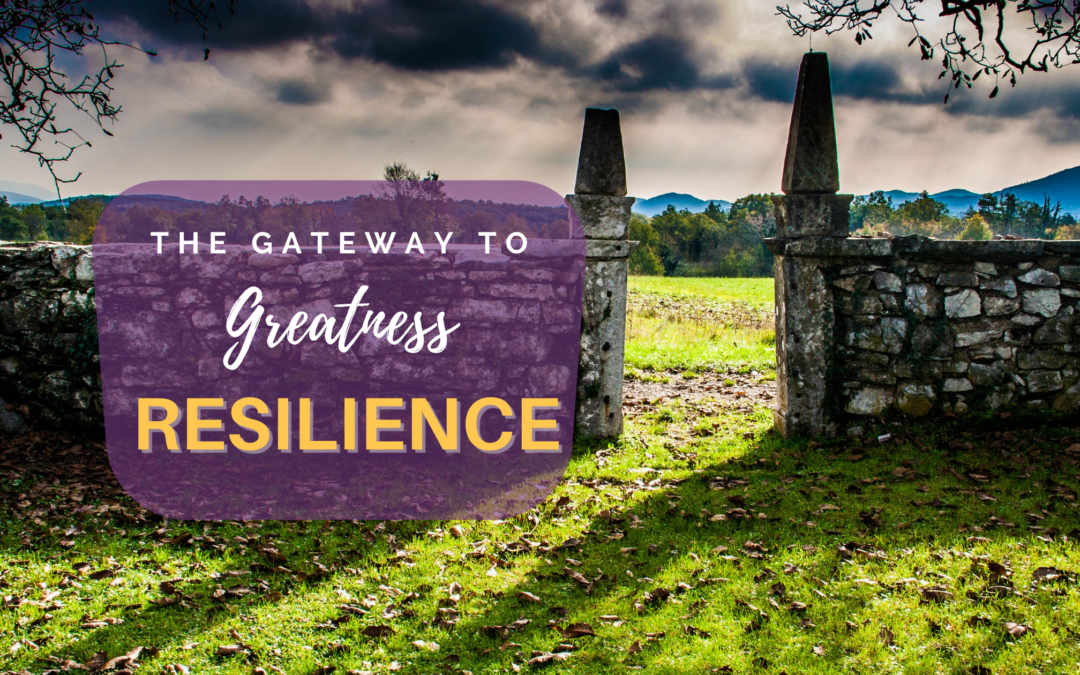 The Gateway to Greatness is Resilience